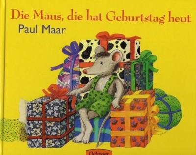 Paul Maar. Die Maus, die hat Geburtstag heut