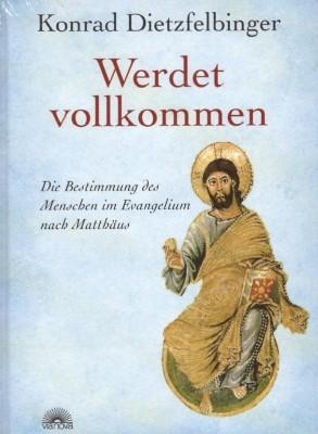 Konrad Dietzfelbinger. Werdet vollkommen
