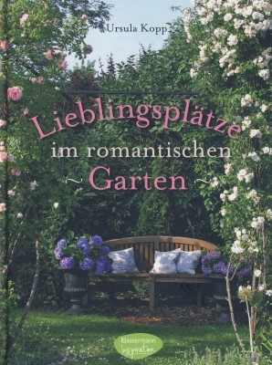Ursula Kopp. Lieblingsplätze im romantischen Garten