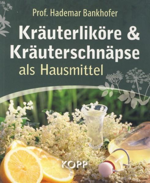 Prof. Hademar Bankhofer. Kräuterliköre & Kräuterschnäpse