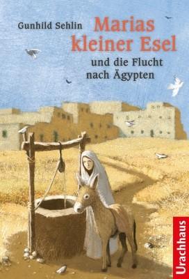Gunhild Sehli. Marias kleiner Esel u. d. Flucht nach Ägypten