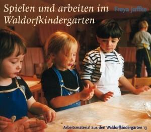 Jaffke, Freya. Spielen und arbeiten im Waldorfkindergarten