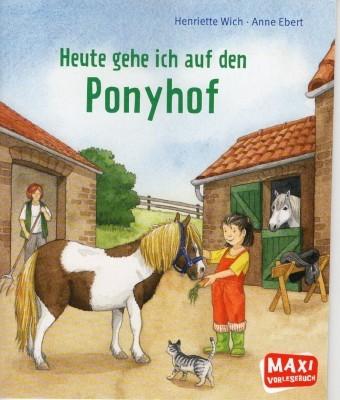 Henriette Wich, Anne Ebert. Heute hehe ich auf den Ponyhof