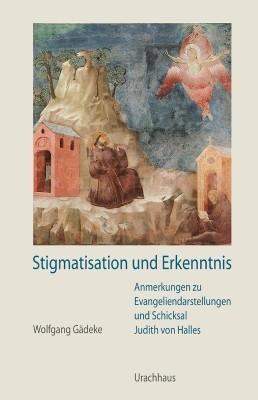 Wolfgang Gädeke. Stigmatisation und Erkenntnis