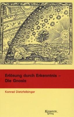 Konrad Dietzfelbinger. Erlösung durch Erkenntnis- Die Gnosis