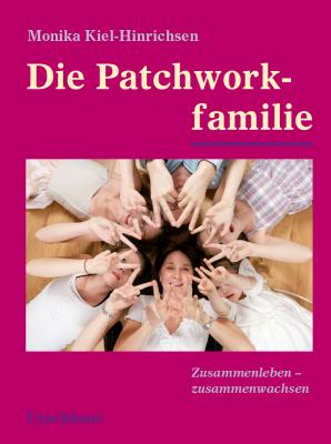 Monika Kiel-Hinrichsen. Die Patchworkfamilie